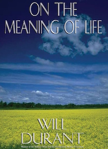 Will Durant Quotes About The Meaning Of Life Values Of The Wise